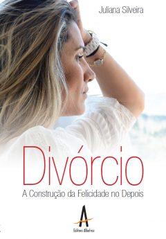 Divórcio – A Construção Da Felicidade No Depois – Editora Albatroz