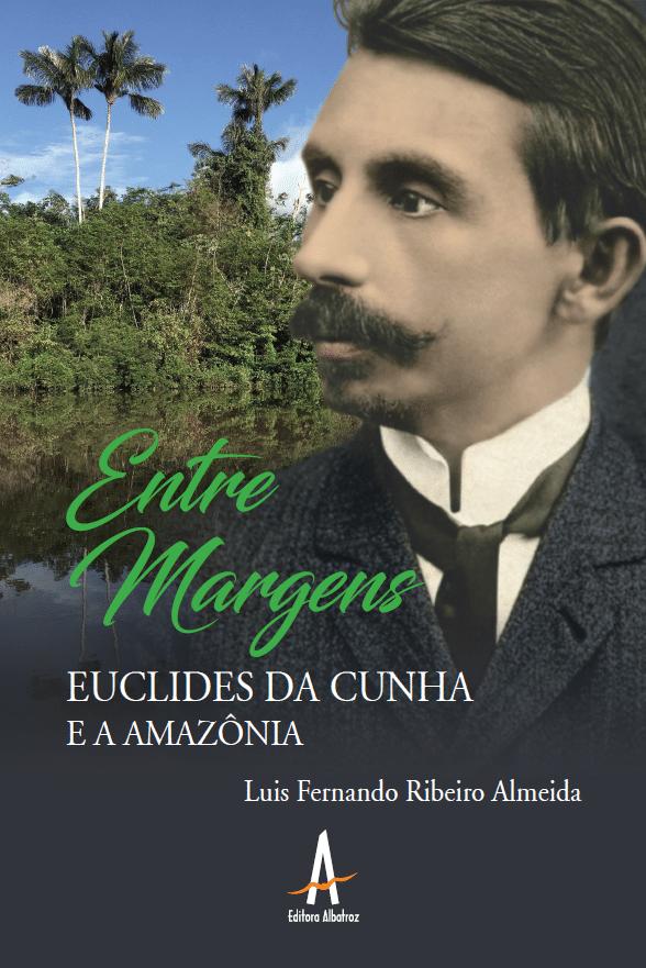 euclides da cunha amazônia literatura nacional publicação editora albatroz editora albatroz publicação como publicar seu livro meu publique seu livro como publicar meu livro